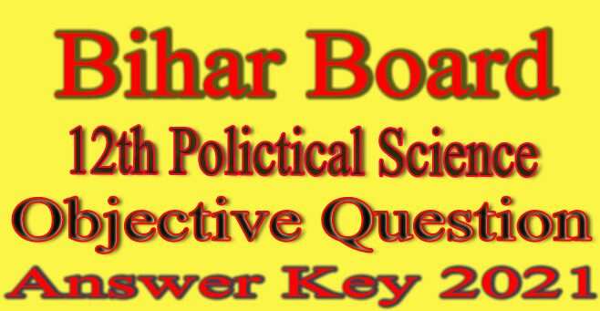 Bihar Board 12th Political Science Objective Answer 2021